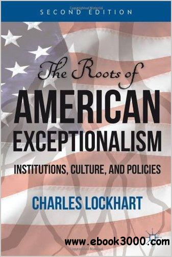 The Roots of American Exceptionalism: Institutions, Culture, and Policies free download
