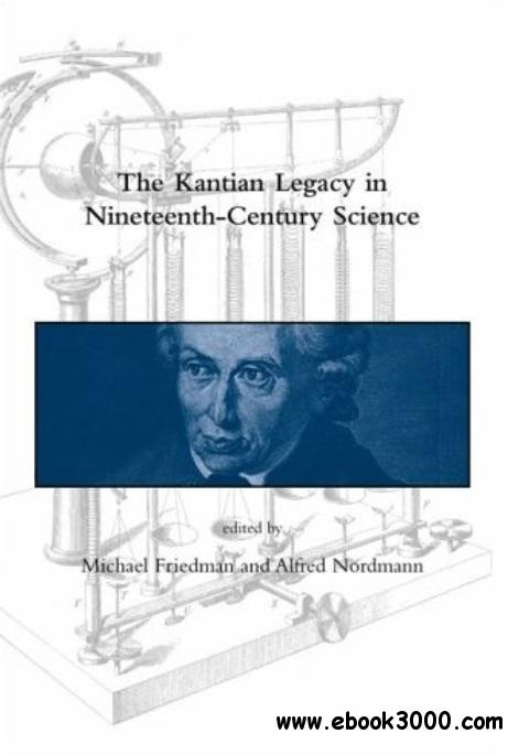 The Kantian Legacy in Nineteenth-Century Science free download