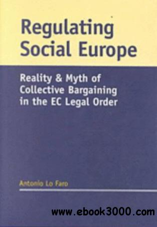 Regulating Social Europe: Reality and Myth of Collective Bargaining in the EC Legal Order free download