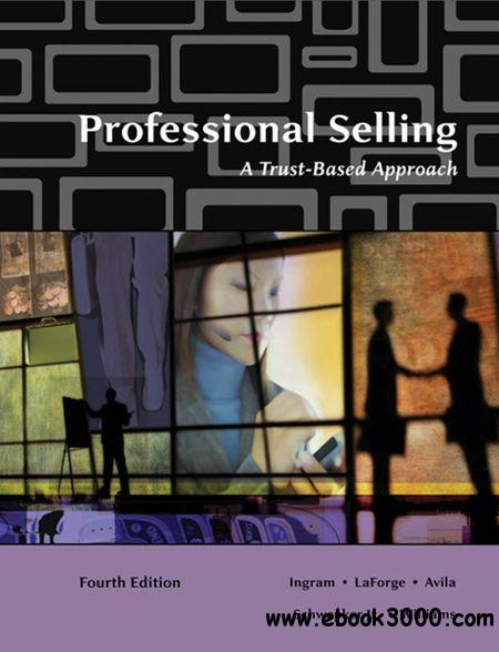 Professional Selling: A Trust-Based Approach, 4 edition free download