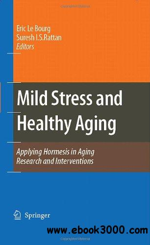 Mild Stress and Healthy Aging: Applying hormesis in aging research and interventions free download