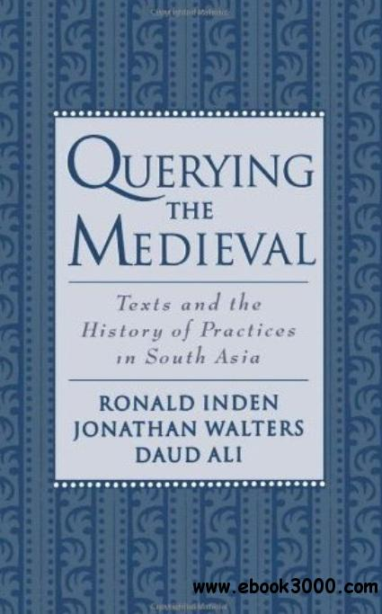 Querying the Medieval: Texts and the History of Practices in South Asia free download