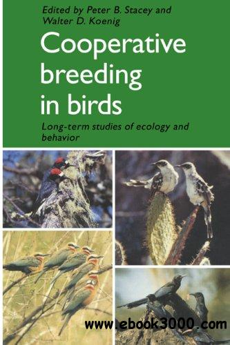 Cooperative Breeding in Birds: Long Term Studies of Ecology and Behaviour free download