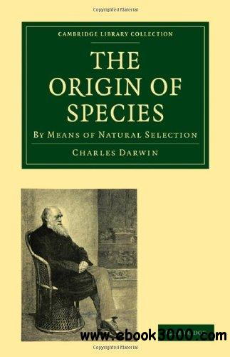 The Origin of Species: By Means of Natural Selection, or the Preservation of Favoured Races in the Struggle for Life free download