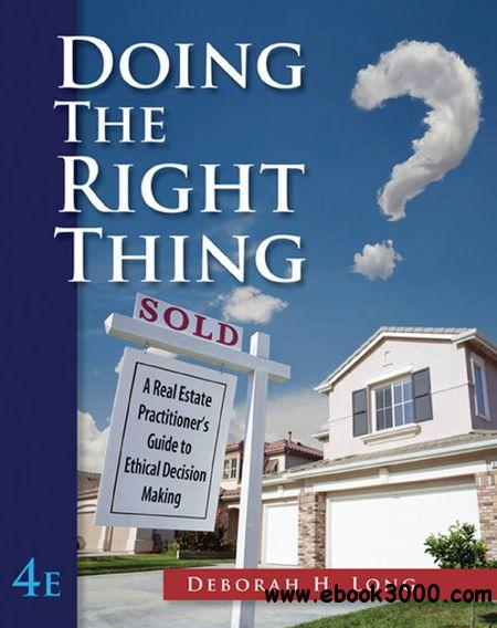 Doing the Right Thing: A Real Estate Practitioner's Guide to Ethical Decision Making, 4 Edition free download