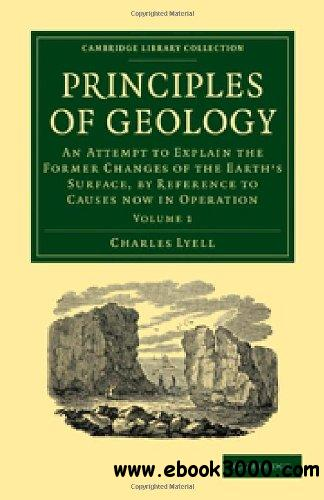 Principles of Geology, Volume I: An Attempt to Explain the Former Changes of the Earth's Surface... free download