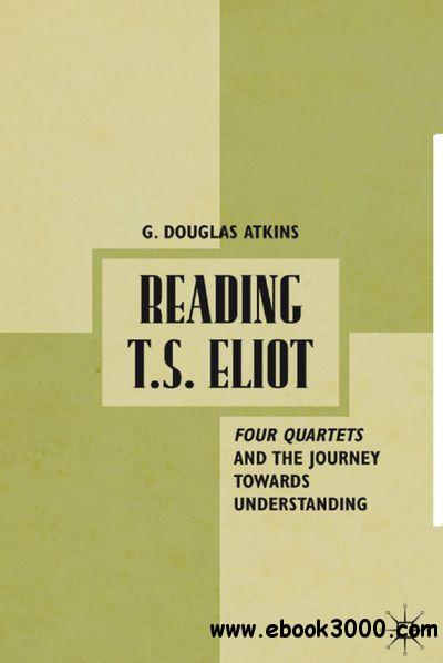 Reading T.S. Eliot: Four Quartets and the Journey toward Understanding free download