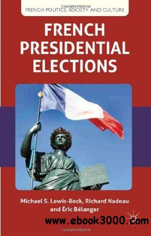 French Presidential Elections (French Politics, Society and Culture) free download