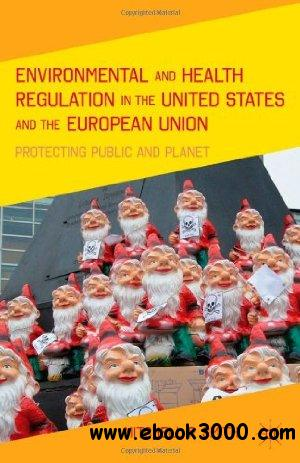 Environmental and Health Regulation in the United States and the European Union: Protecting Public and Planet free download