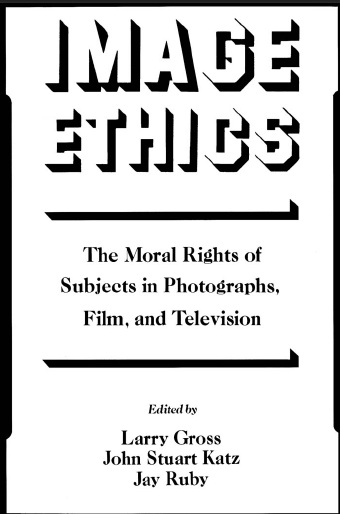 Image Ethics: The Moral Rights of Subjects in Photographs, Film, and Television by Larry Gross, John Stuart Katz and Jay Ruby free download