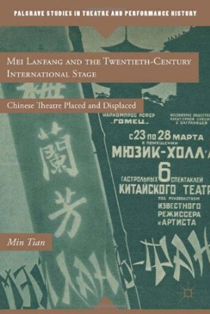 Mei Lanfang and the Twentieth-Century International Stage: Chinese Theatre Placed and Displaced free download