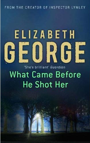 What Came Before He Shot Her (Inspector Lynley, Book 14) by Elizabeth George free download