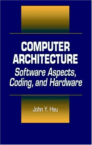 Computer Architecture: Software Aspects, Coding, and Hardware free download