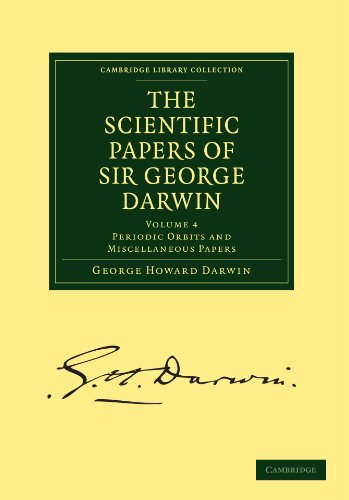 The Scientific Papers of Sir George Darwin, Volume 4: Periodic Orbits and Miscellaneous Papers free download