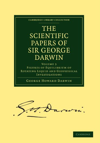 The Scientific Papers of Sir George Darwin, Volume 3: Figures of Equilibrium of Rotating Liquid and Geophysical Investigations free download