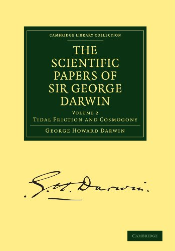 The Scientific Papers of Sir George Darwin, Volume 2: Tidal Friction and Cosmogony free download