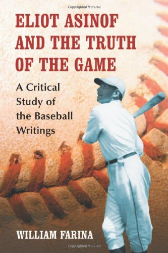 Eliot Asinof and the Truth of the Game: A Critical Study of the Baseball Writings free download