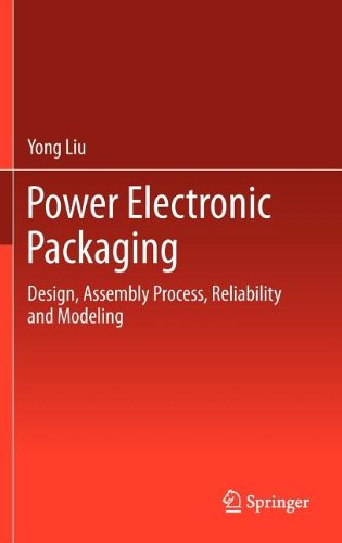 Power Electronic Packaging: Design, Assembly Process, Reliability and Modeling free download