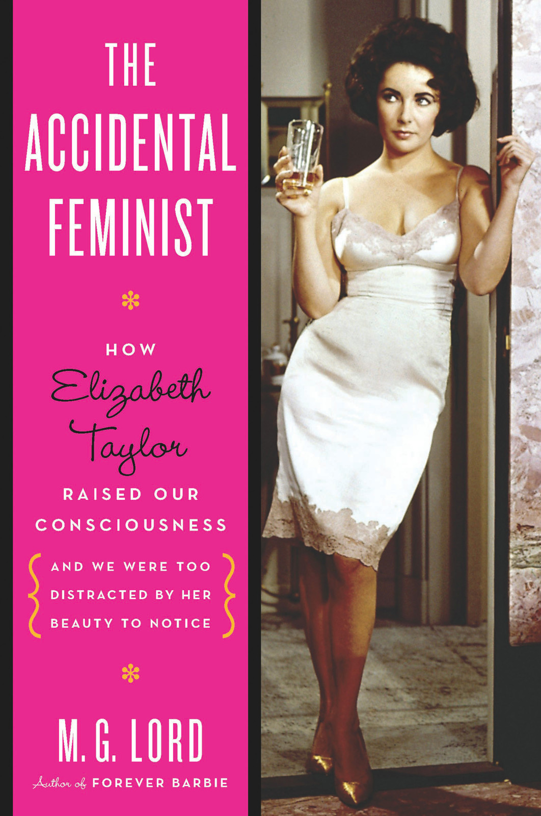 The Accidental Feminist: How Elizabeth Taylor Raised Our Consciousness and We Were Too Distracted By Her Beauty to Notice free download
