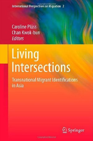Living Intersections: Transnational Migrant Identifications in Asia (International Perspectives on Migration) free download