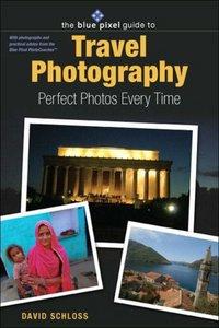 The Blue Pixel Guide to Travel Photography: Perfect Photos Every Time free download