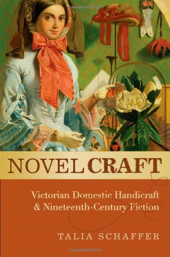 Novel Craft: Victorian Domestic Handicraft and Nineteenth-Century Fiction free download