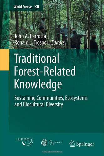 Traditional Forest-Related Knowledge: Sustaining Communities, Ecosystems and Biocultural Diversity free download