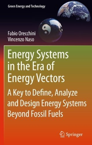 Energy Systems in the Era of Energy Vectors: A Key to Define, Analyze and Design Energy Systems Beyond Fossil Fuels free download