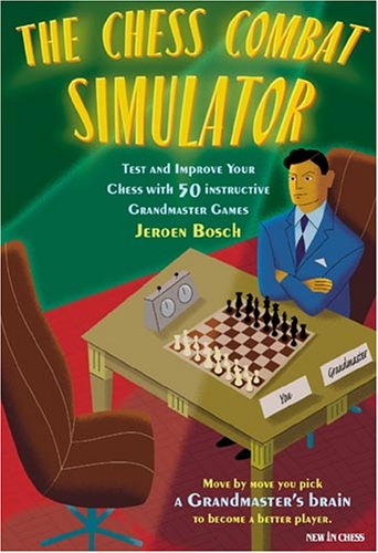The Chess Combat Simulator: Test and Improve Your Chess with 50 Instructive Grandmaster Games free download