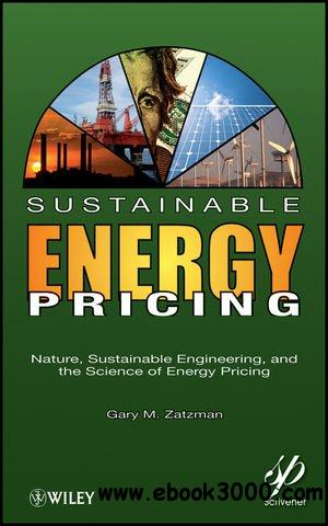 Sustainable Energy Pricing: Nature, Sustainable Engineering, and the Science of Energy Pricing free download