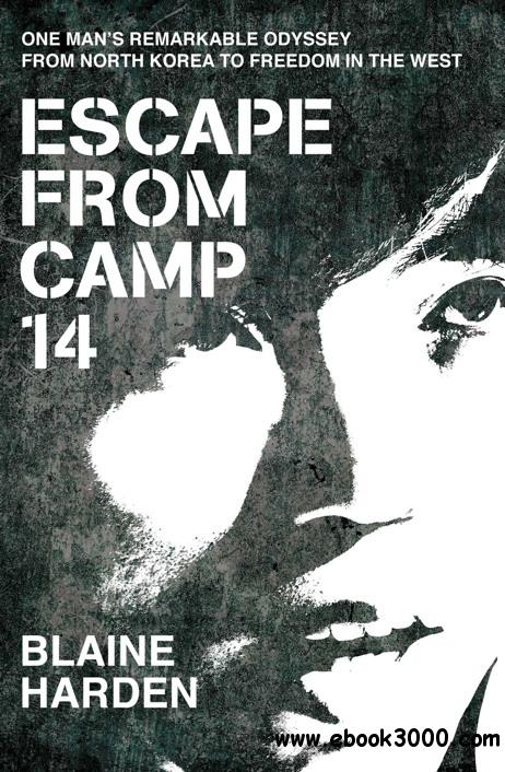 Escape from Camp 14: One Man's Remarkable Odyssey from North Korea to Freedom in the West free download