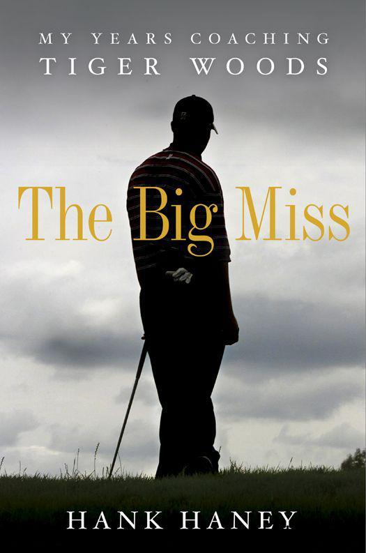 The Big Miss: My Years Coaching Tiger Woods free download