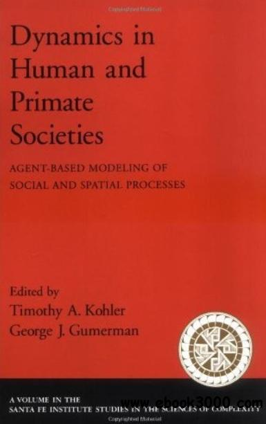 Dynamics in Human and Primate Societies: Agent-Based Modeling of Social and Spatial free download