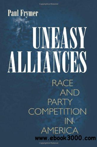 Uneasy Alliances: Race and Party Competition in America free download