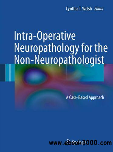 Intra-Operative Neuropathology for the Non-Neuropathologist: A Case-Based Approach free download