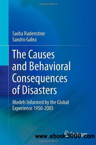 The Causes and Behavioral Consequences of Disasters: Models informed by the global experience 1950-2005 free download