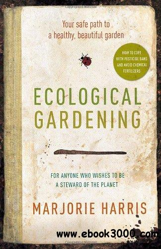 Ecological Gardening: Your Path to a Healthy Garden free download
