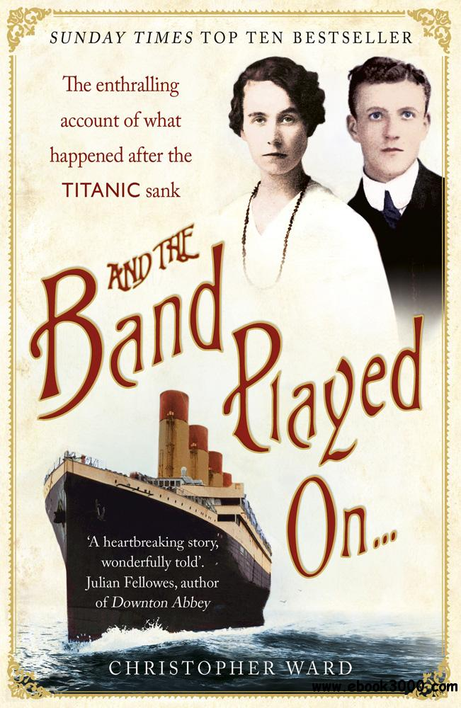And the Band Played On...: The Enthralling Account of What Happened After the Titanic Sank free download