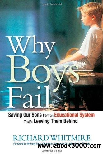 Why Boys Fail: Saving Our Sons from an Educational System That's Leaving Them Behind free download