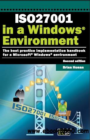 ISO27001 in a Windows Environment: The Best Practice Handbook for a Microsoft Windows Environment by Brian Honan free download