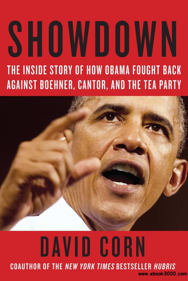 Showdown: The Inside Story of How Obama Fought Back Against Boehner, Cantor, and the Tea Party free download