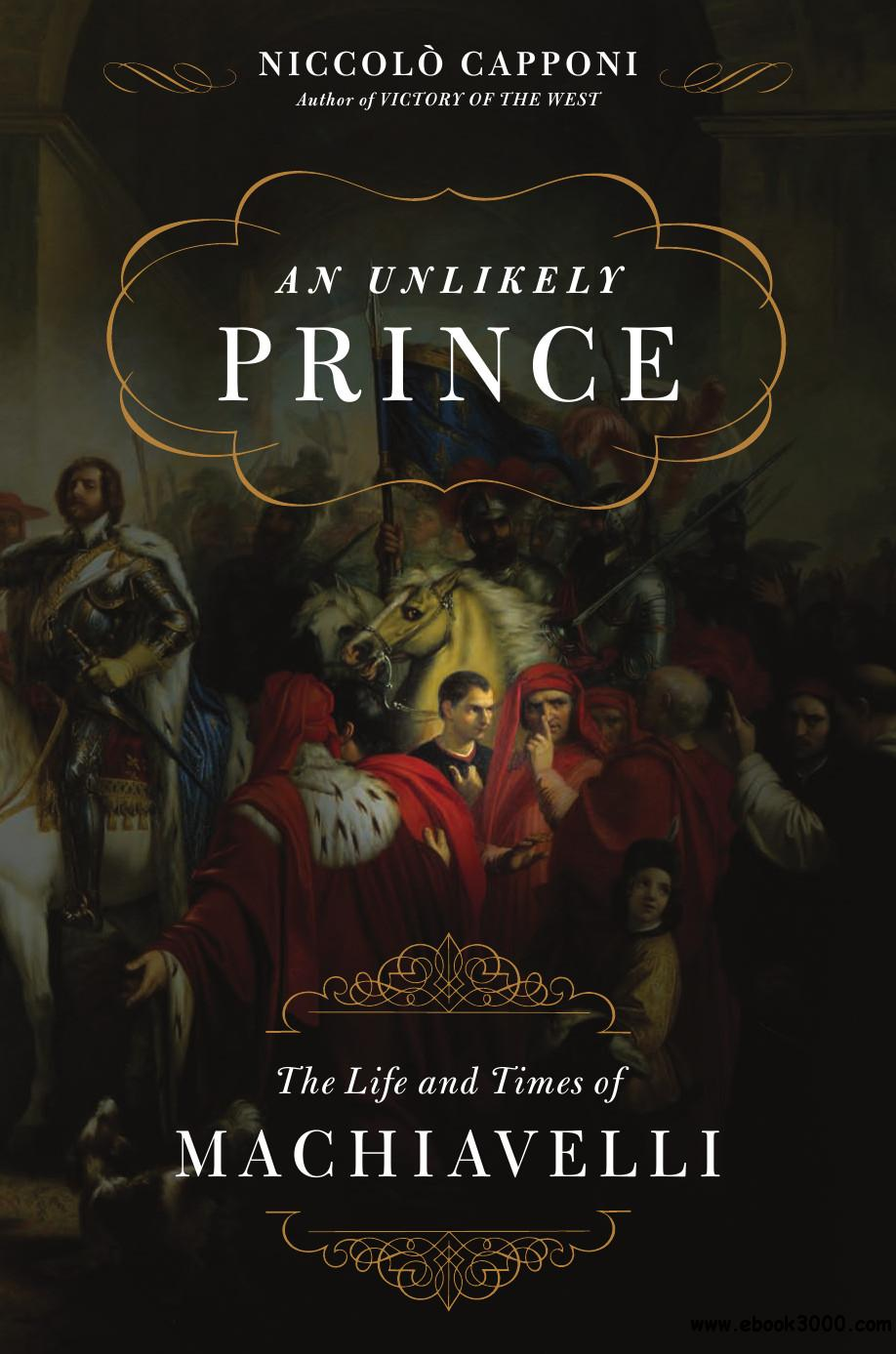 An Unlikely Prince: The Life and Times of Machiavelli free download