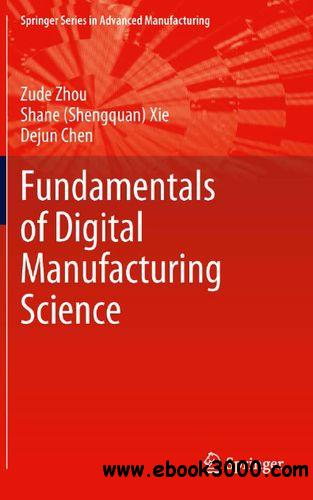 Fundamentals of Digital Manufacturing Science free download