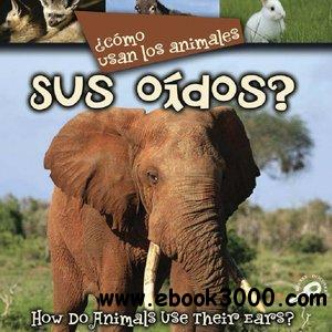Como Usan Los Animales Sus Oidos?/ How Do Animals Use Their Ears? (Bilingual Edition) free download