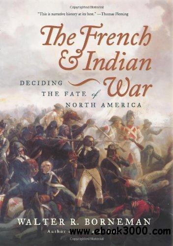 The French and Indian War: Deciding the Fate of North America free download