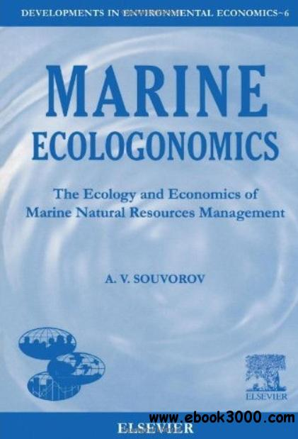 Marine Ecologonomics: The Ecology and Economics of Marine Natural Resources Management free download