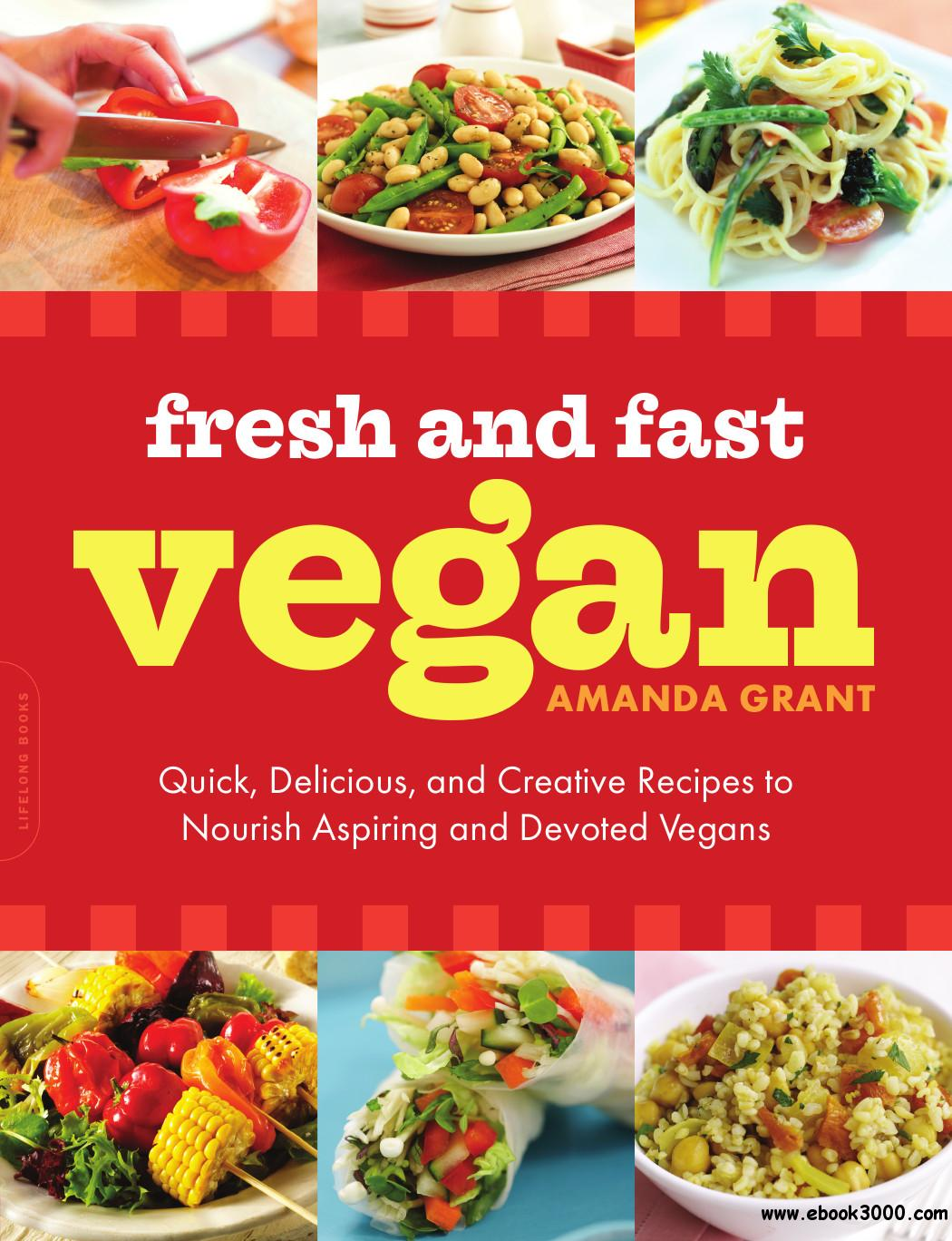 Fresh and Fast Vegan: Quick, Delicious, and Creative Recipes to Nourish Aspiring and Devoted Vegans free download
