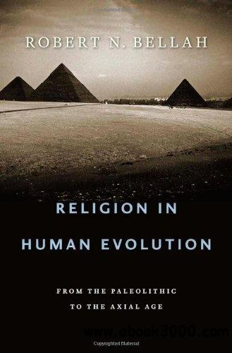 Religion in Human Evolution: From the Paleolithic to the Axial Age free download