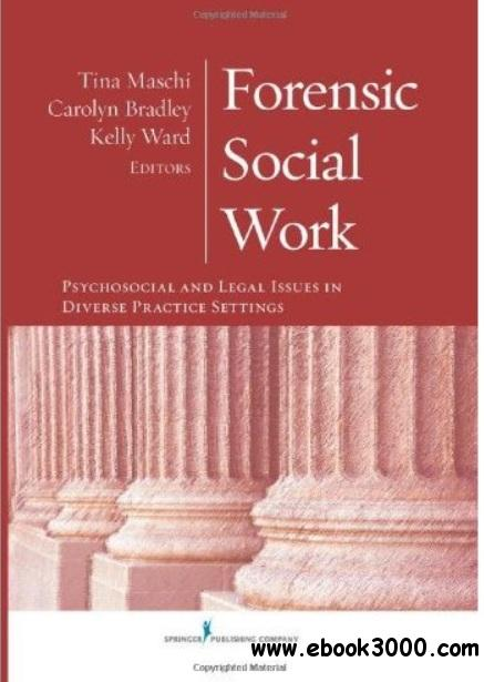 Forensic Social Work: Psychosocial and Legal Issues in Diverse Practice Settings free download
