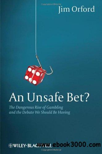 An Unsafe Bet: The Dangerous Rise of Gambling and the Debate We Should Be Having, 2nd edition free download